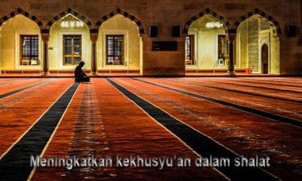 (6). Hal-Hal Yang Dapat Meningkatkan Kekhusyu'an Dalam Shalat